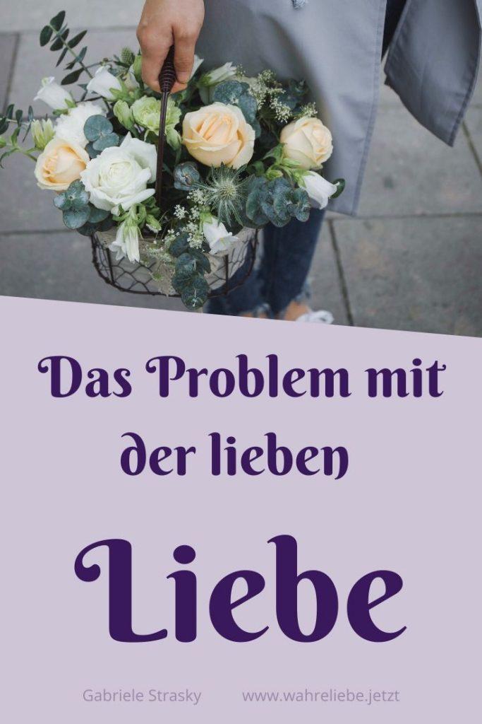 Das Problem mit der lieben Liebe